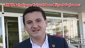 CHP'li Belediyeye Yolsuzluk ve Rüşvet Suçlaması