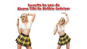 Cornetto bu yazı da Aleyna Tilki ile Birlikte Getiriyor