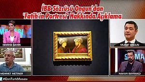 İBB Sözcüsü Ongun'dan 'Fatih'in Portresi' Hakkında Açıklama