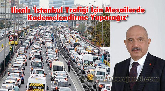 Ilıcalı, 'İstanbul Trafiği İçin Mesailerde Kademelendirme Yapacağız'