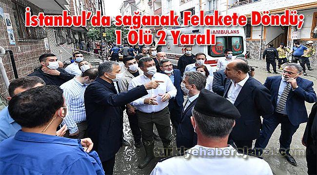 İstanbul'da sağanak Felakete Döndü; 1 Ölü 2 Yaralı
