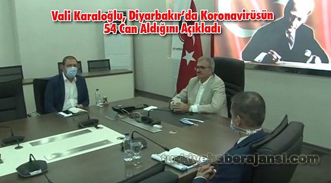 Vali Karaloğlu, Diyarbakır'da Koronavirüsün 54 Can Aldığını Açıkladı