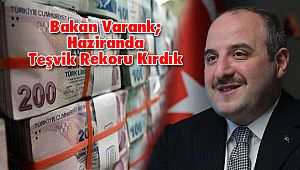 Bakan Varank; Haziranda Teşvik Rekoru Kırdık