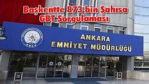 Başkentte 873 bin Şahısa GBT Sorgulaması