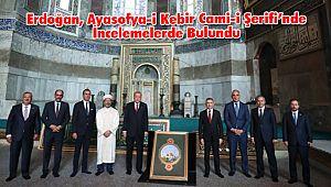 Erdoğan, Ayasofya-i Kebir Cami-i Şerifi'nde İncelemelerde Bulundu