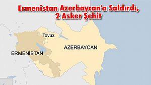 Ermenistan Azerbaycan'a Saldırdı, 2 Asker Şehit