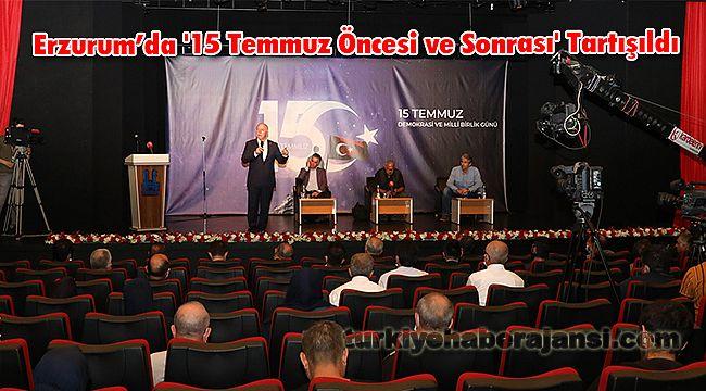 Erzurum'da '15 Temmuz Öncesi ve Sonrası' Tartışıldı