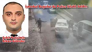 İstanbul Bağcılar'da Polise Silahlı Saldırı 1 Polis Şehit