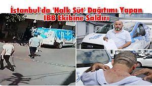 İstanbul'da 'Halk Süt' Dağıtımı Yapan İBB Ekibine Saldırı