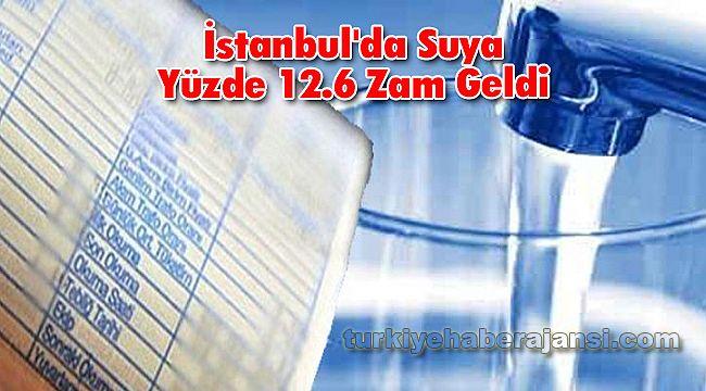 İstanbul'da Suya Yüzde 12.6 Oranında Zam Geldi