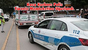 Kaza Kurbanı Polis Törenle Memleketine Uğurlandı