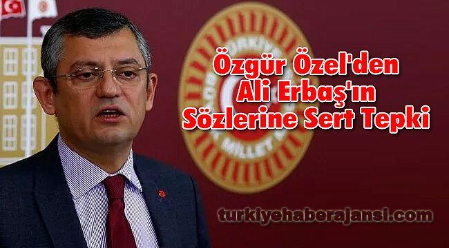 Özgür Özel'den Ali Erbaş'ın Sözlerine Sert Tepki