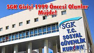 SGK Girişi 1999 Öncesi Olanlar Müjde