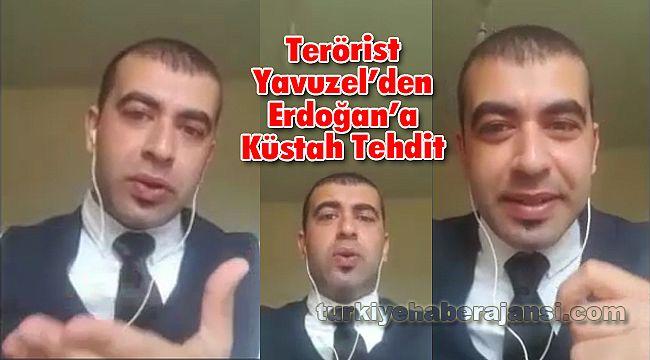 Terörist Yavuzel'den Türkiye ve Erdoğan'a Küstah Tehdit