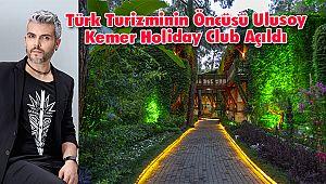 Türk Turizminin Öncüsü UlusoyKemerHolidayClub Açıldı