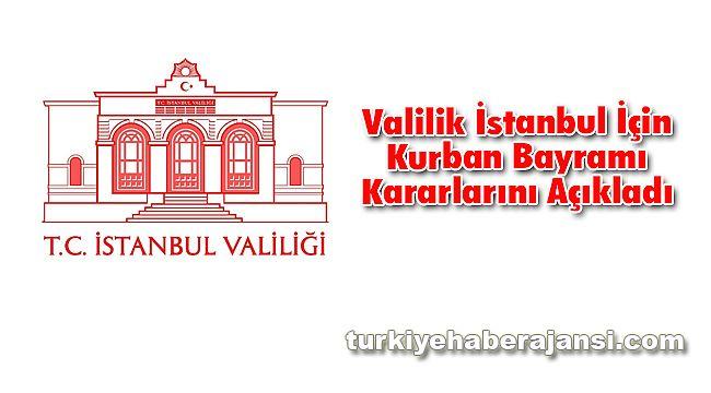 Valilik İstanbul İçin Kurban Bayramı Kararlarını Açıkladı