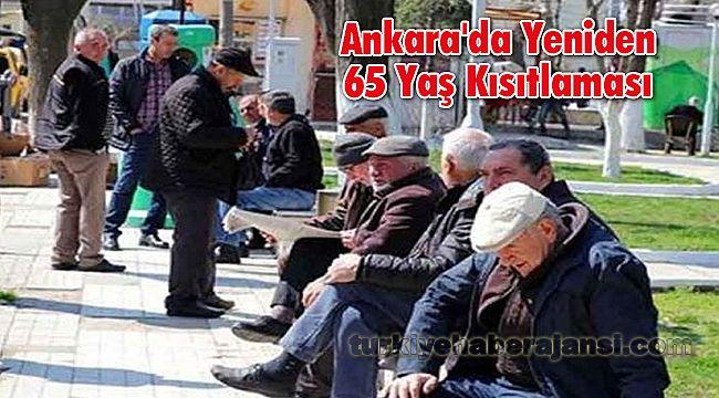 Ankara'da Yeniden 65 Yaş Kısıtlaması