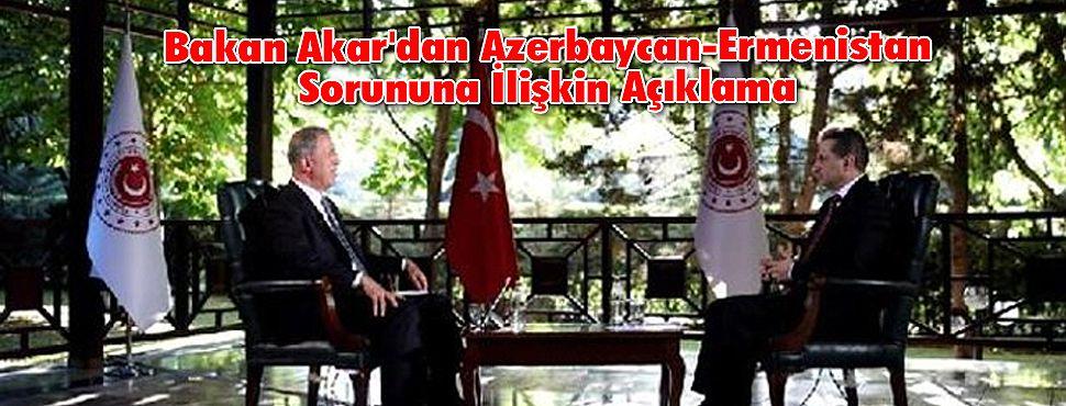 Bakan Akar'dan Azerbaycan-Ermenistan Sorununa İlişkin Açıklama