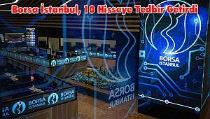Borsa İstanbul, 10 Hisseye Tedbir Getirdi