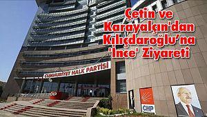 Çetin ve Karayalçın'dan Kılıçdaroğlu'na 'İnce' Ziyareti