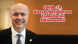 COVID-19, Kanser Hastalarının Tedavilerini Etkilememeli