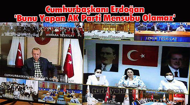 Cumhurbaşkanı Erdoğan'Bunu Yapan AK Parti Mensubu Olamaz'