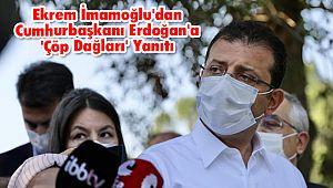 Ekrem İmamoğlu'dan Cumhurbaşkanı Erdoğan'a 'Çöp Dağları' Yanıtı
