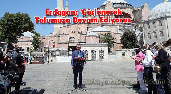 Erdoğan; 'Güçlenerek Yolumuza Devam Ediyoruz'
