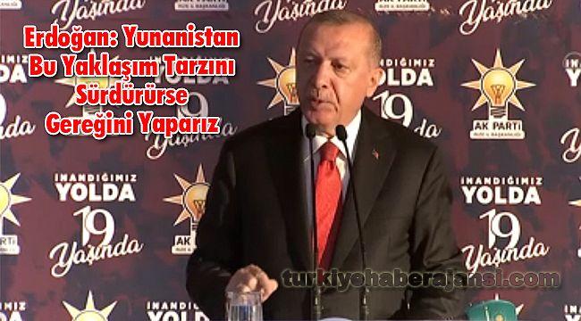 Erdoğan: Yunanistan Bu Yaklaşım Tarzını Sürdürürse Gereğini Yaparız