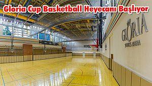 Gloria Cup Basketball Heyecanı Başlıyor
