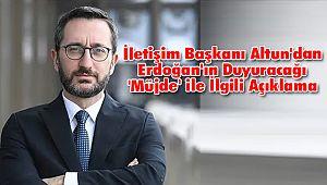 İletişim Başkanı Altun'dan Erdoğan'ın Duyuracağı 'Müjde' ile İlgili Açıklama