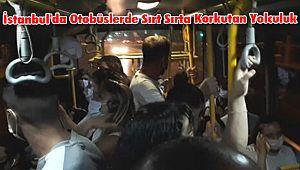 İstanbul'da Otobüslerde Sırt Sırta Korkutan Yolculuk