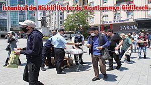 İstanbul'da Riskli İlçelerde Kısıtlamaya Gidilecek