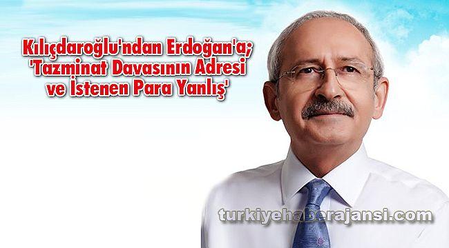 Kılıçdaroğlu'ndan Erdoğan'a; 'Tazminat Davasının Adresi ve İstenen Para Yanlış'