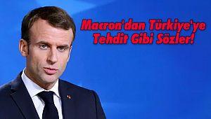 Macron'dan Türkiye'ye Tehdit Gibi Sözler!