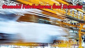 Otomobil Fabrikalarına Özel Sistemler
