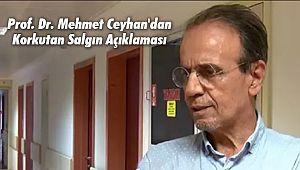 Prof. Dr. Mehmet Ceyhan'dan Korkutan Salgın Açıklaması
