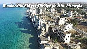 Rumlardan BM'ye; Türkiye'ye İzin Vermeyin