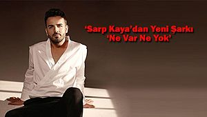 'Sarp Kaya'dan Yeni Şarkı 'Ne Var Ne Yok'