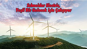 Schneider Electric, Yeşil Bir Gelecek için Çalışıyor