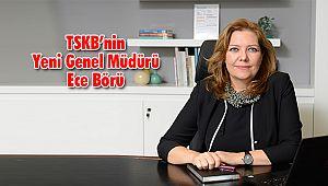 TSKB'nin Yeni Genel Müdürü Ece Börü
