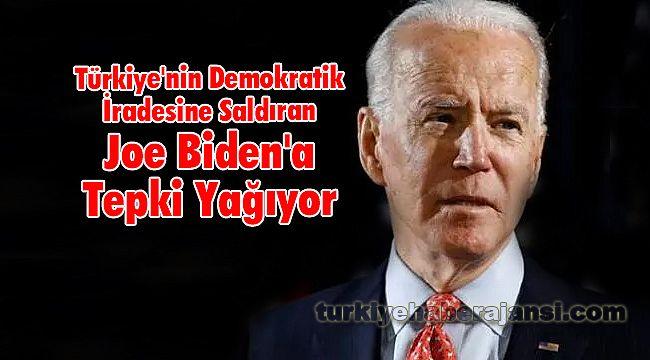 Türkiye'nin Demokratik İradesine SaldıranJoe Biden'a Tepki Yağıyor