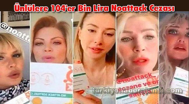 Ünlülere 104'er Bin Lira Noattack Cezası