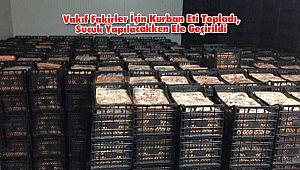Vakfın Fakirler İçin Topladığı 41 ton Kurban Eti Sucuk Yapılacakken Yakalandı