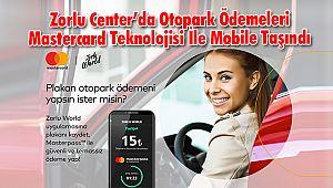 Zorlu Center'da Otopark Ödemeleri Mastercard Teknolojisi İle Mobile Taşındı