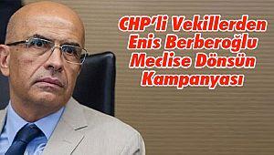 CHP'li Vekillerden Enis Berberoğlu Meclise Dönsün Kampanyası