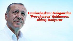 Cumhurbaşkanı Erdoğan'dan 'Provokasyon' Açıklaması: Aldırış Etmiyoruz