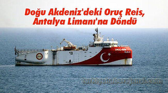 Doğu Akdeniz'deki Oruç Reis, Antalya Limanı'na Döndü