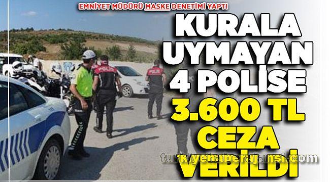 Emniyet Müdürü Maske Kuralına Uymayan 4 Polise 3 Bin 600 Lira Ceza Kesti