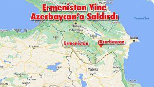 Ermenistan Yine Azerbaycan'a Saldırdı
